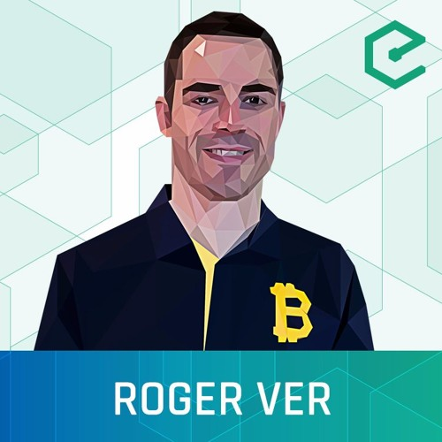163 – Roger Ver: Bitcoin, Liberty and the Scalability Roadblock