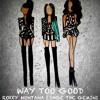 Way Too Good-RoXxy Montana Ft. Sage The Gemini