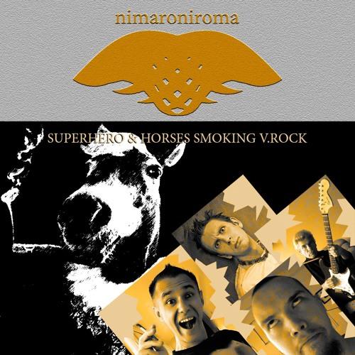 Superhero & Horses smoking v.Rock (SHS NIMARONIROMA)
