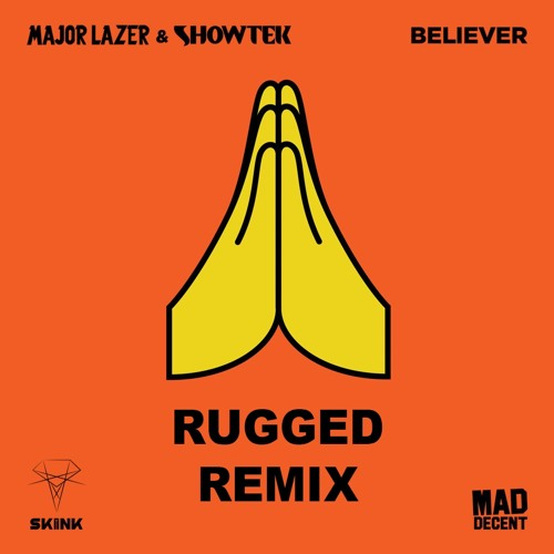 Major Lazer X Showtek Believer Rugged Remix Free Download By Rugged Mixes Remixes