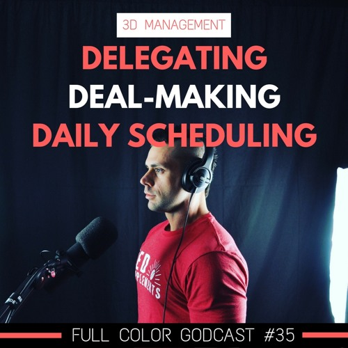 3D Management: Delegating, Deal-Making, and Daily Scheduling(FCG #35)