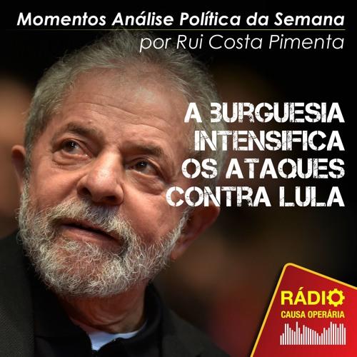 A burguesia intensifica os ataques contra Lula