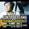 Download lagu CINTA PERTAMA - ISYANA SARASVATI - COVER (Ichsan Must feat Alritetsu).mp3