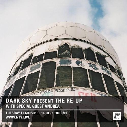 ANDREA - NTS radio - Dark Sky present the RE-UP - 1/03/16