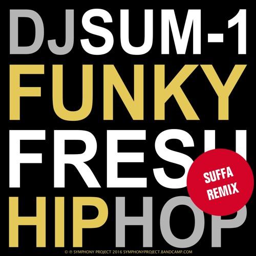DJ Sum-1 - Funky Fresh Hip Hop (Suffa Remix)