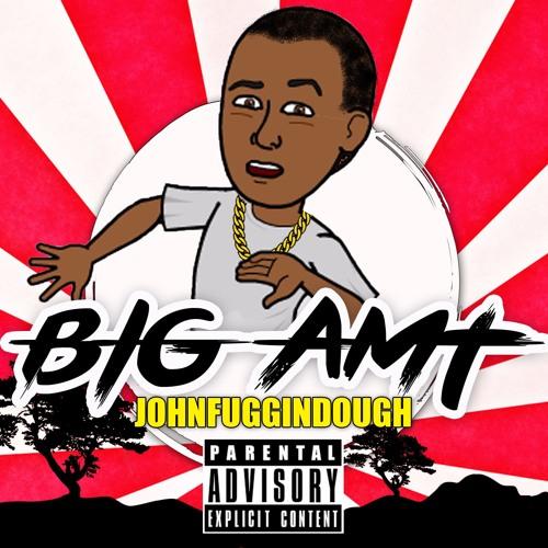 Big Amount (Freestyle) by @johnfuggindough