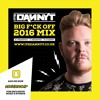 Download Big Fuck Off 2016 Mix - @ItsDannyTDJ - Snapchat 'DannyTSound' Mp3