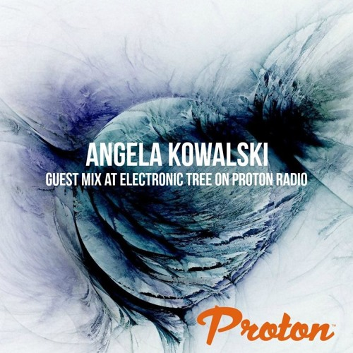 Electronic Radio1 Guest Mix: Angela Kowalski- Guest Mix At Electronic Tree On Proton