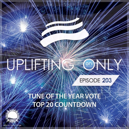 Uplifting Only 203 (Dec 29, 2016) (Tune of the Year Vote - Top 20 Countdown 2016)