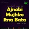 Ajnabi Mujhko Itna Bata Mix - Pyar To Hona Hi Tha (Dj Abi)