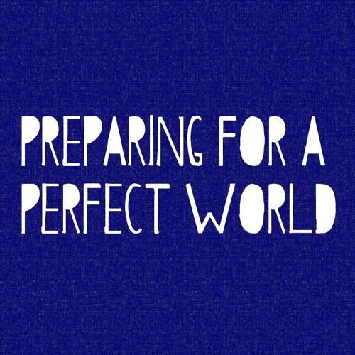 Preparing for a Perfect World