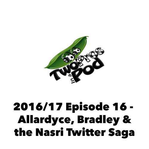 2016/17 Episode 16 - Allardyce, Bradley & the Nasri Twitter Saga