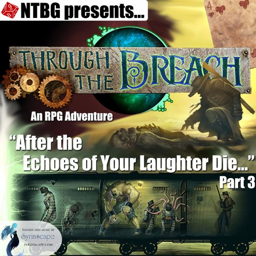 Through the Breach #08 Part 3: After the Echoes of Your Laughter Die...