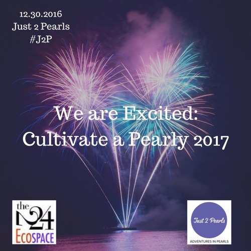 We Are Excited: Cultivate a Pearly 2017
