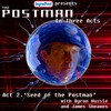 The Postman in Three Acts - Act 2. 'Seed of the Postman'