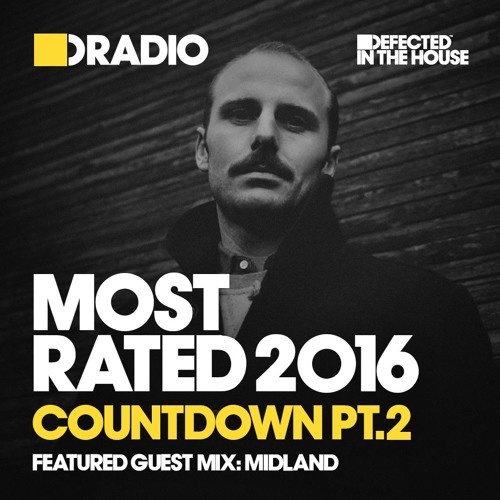 Defected In The House Radio Show - Most Rated(Part 2): Guest Mix by Midland - 30.12.16