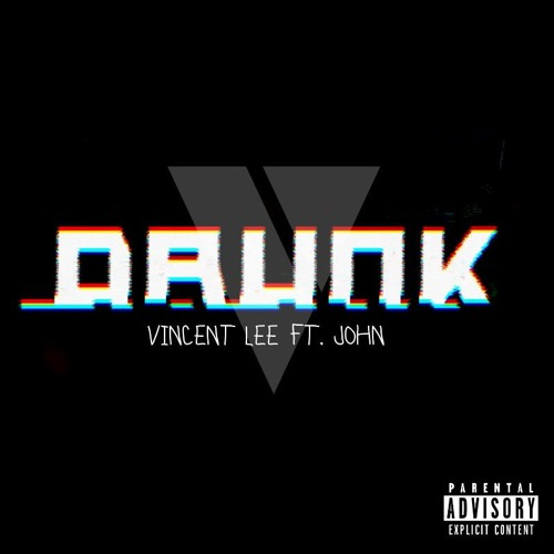 Vincent Lee  - Drunk [ft. John from Freak-A-ZoidZ]