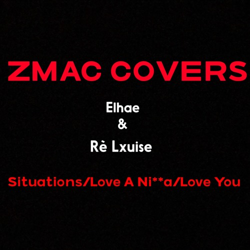 Zmac - Elhae & Rè Lxuise (Situations/Love A Ni**a/ Love You )Cover