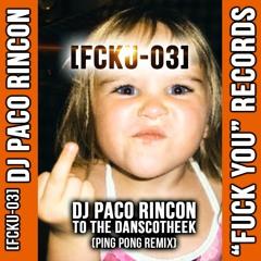 [FCKU - 03] DJ Paco Rincon - To The Danscotheek (Ping Pong Remix)