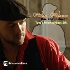 Milan Milano - Hoe Zou Je Doen (Toob's Moombahbaas Bootleg) FREE DOWNLOAD