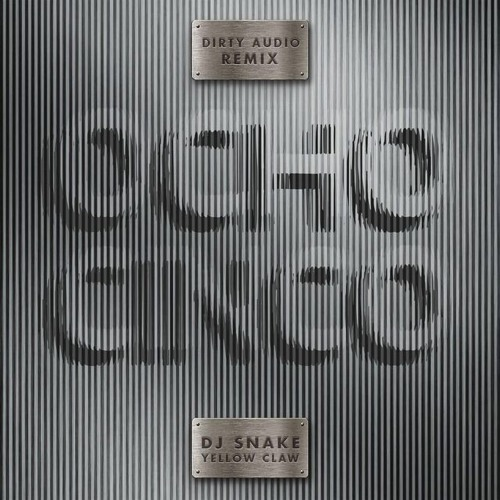 DJ Snake & Yellow Claw - Ocho Cinco (Dirty Audio Remix)