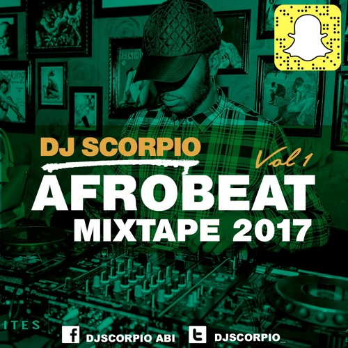 NEW AFROBEAT MIX 2017 VOL  1 - DJ SCORPIO by DJ Scorpio