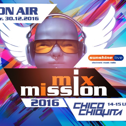 sunshine live Mix Mission 2016 - Chico Chiquita DJ Set (30.12.16)