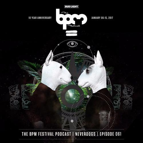 The BPM Festival Podcast 061 - Neverdogs