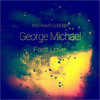 George Michael - Fast Love (MLD Heaven Love Edit)