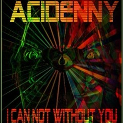 AciDennY - I Can Not Without You