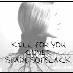 Kill For You - Skylar Grey cover