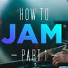How to Jam - part 1 1