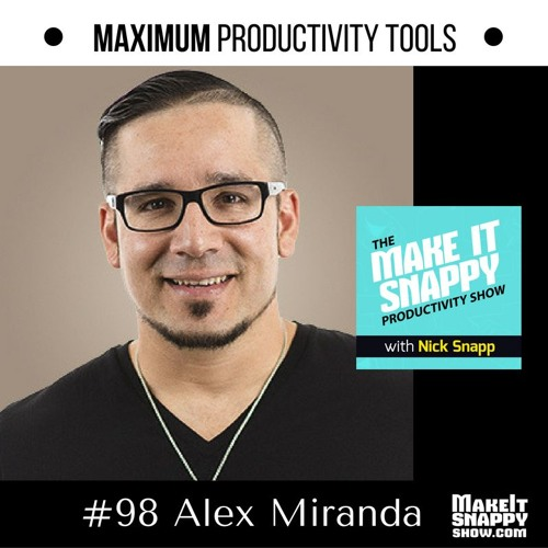 98 - The Tools You Need for Maximum Productivity (with Alex Miranda)