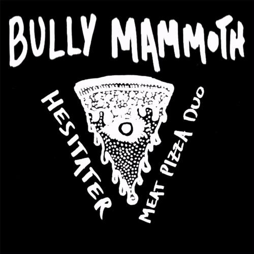 Bully Mammoth - Hesitater