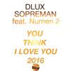 DLux,SopreMan feat. Numeri 2 - You Think I Love You 2016