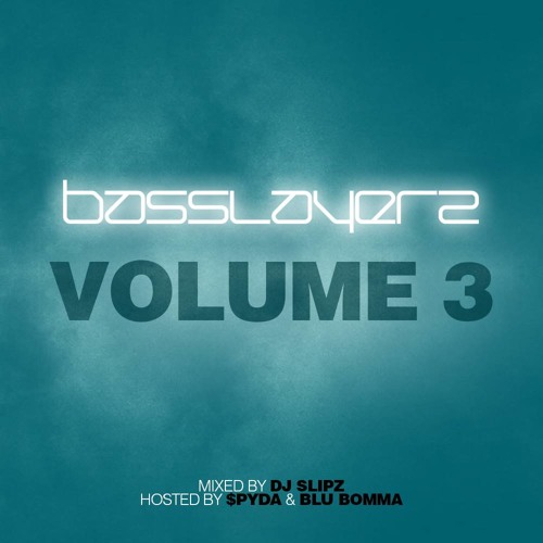 BASSLAYERZ VOL 3 - MIXED BY SLiPZ HOSTED BY $PYDA & BLU BOMMA (FREE DOWNLOAD)