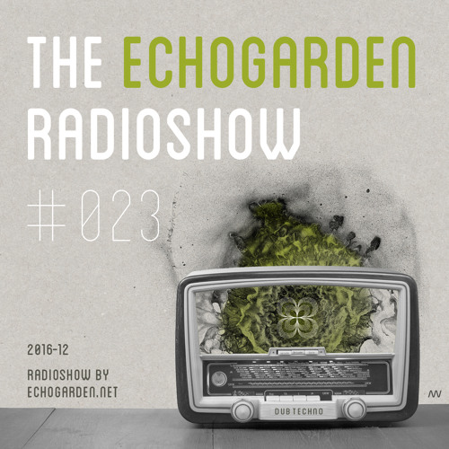 [ECHORADIO 023] The Echogarden Radioshow 023