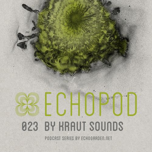 [ECHOPOD 023] Echogarden Podcast 023 by Kraut Sounds