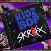 Kidz bop skrikx #20
