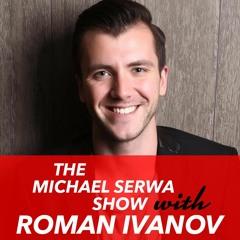 The Michael Serwa Show with Roman Ivanov - Communication Psychology, Coaching Retreats & Mindset