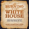 THE BURNING OF THE WHITE HOUSE by Jane Hampton Cook, read by Marguerite Gavin
