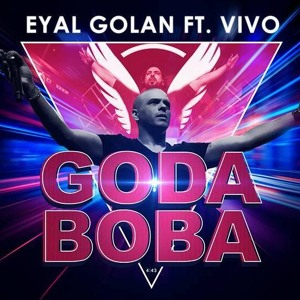 Eyal Golan Ft. Vivo - Goda Boba -  אייל גולן מארח את ויוו - גודה בובה mp3