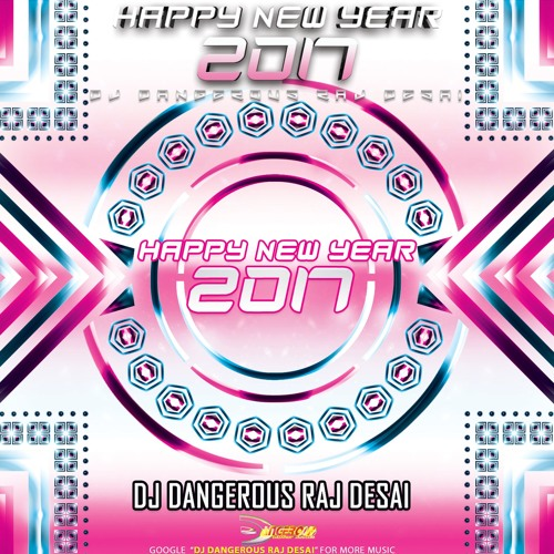 Happy New Year 2017!!! (MegaMix 2017 Mashup 2017) DJ Dangerous Raj Desai - Happy New Year 2017 Mix