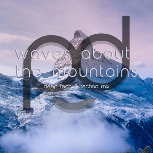 waves about the mountains - deep tech & techno mix