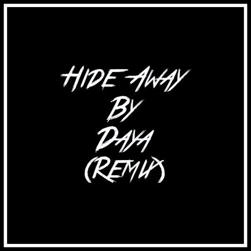 Hide Away By Daya (Original Remix)
