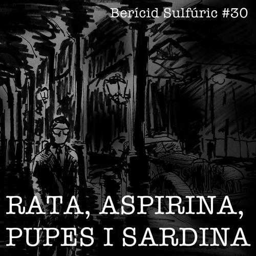 30 - Rata, Aspirina, Pupes i Sardina