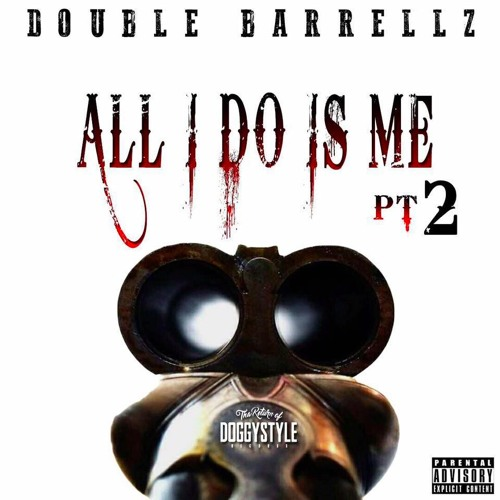 """Double Barrellz - """"All I Do Is Me"""" PT.2"""
