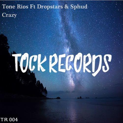 Tone Rios Ft Dropstars & Sphud - Crazy