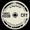 Tunnel Vision - Cry (Original Mix) (Free Download)