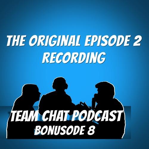 The Original Episode 2 Recording - Team Chat Podcast Bonusode 8